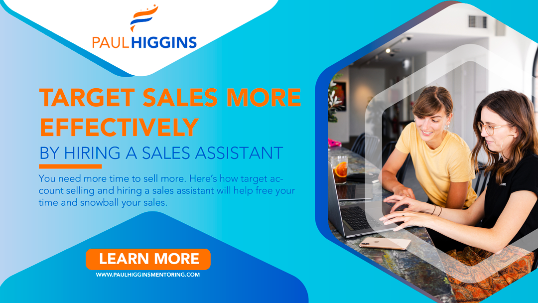 You need more time to sell more. Here's how target account selling and hiring a sales assistant will help free your time and snowball your sales.